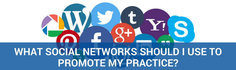 What Social Networks Should I Be Using To Promote My Practice?