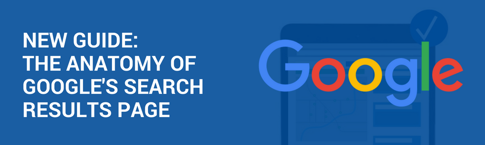 New Guide: The Anatomy Of Google's Search Results Page