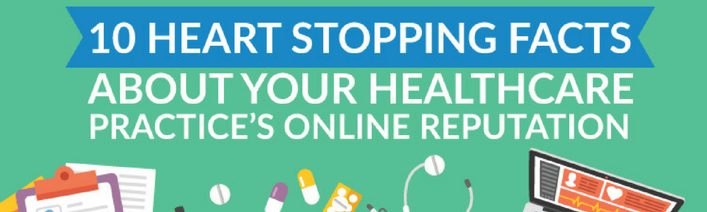 10 Heart Stopping Facts About Your Healthcare Practice's Online Reputation (INFOGRAPHIC)