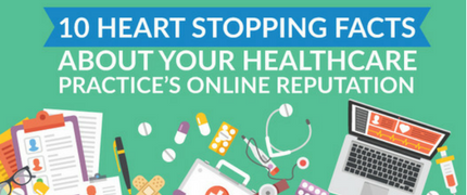 Infographic - 10 Heart Stopping Facts About Your Healthcare Practice's Online Reputation