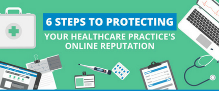 Infographic - 6 Steps To Protecting Your Healthcare Practice's Online Reputation